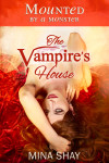 Mounted by a Monster: The Vampire's House