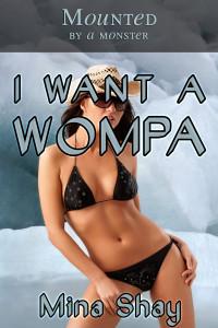 I Want a Wompa by Mina Shay
